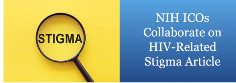 NIH ICOs collaborate on HIV-related stigma article.